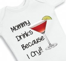 Mommy Drinks Because I Cry - Baby Onesie