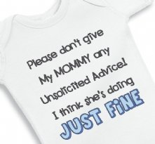 Please dont give my Mommy any unsolicited Advice - Baby Onesie