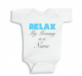 RELAX My Mommy is a Nurse baby Boy bodysuit or kids shirt