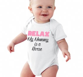 RELAX My Mommy is a Nurse baby Girl bodysuit or kids shirt