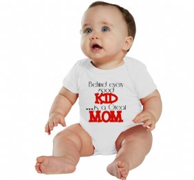 Behind Every Good Kid is a Great Mom baby bodysuit or kids shirt