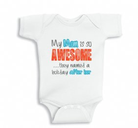 My Mom is so Awesome they named a holiday after her baby Boy Bodysuit or Kids Shirt