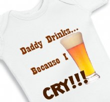Daddy Drinks Because I cry - Baby Onesie