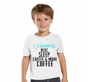 Mommy needs Sleep, Coffee and More Coffee Custom Children shirt