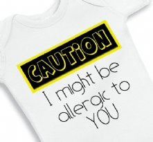 Caution I Might Be Allergic To You - Baby Onesie