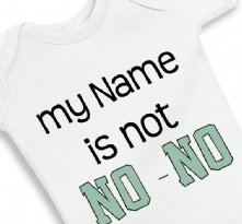 My Name is not No No - Baby Onesie