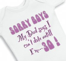 Sorry Boys Dad Says I Cant date - Baby onesie