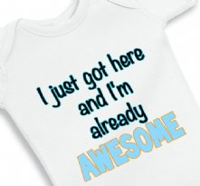 I just got here and I am already awesome baby onesie