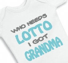 Who needs lotto I got Grandma - Baby Onesie