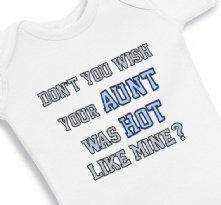 Dont You Wish Your Aunt Was Hot Like Mine baby Boy Onesie