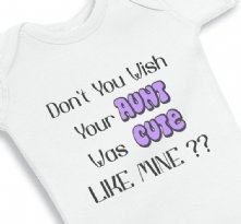 Dont You Wish Your Aunt Was Cute Like Mine baby Girl Onesie