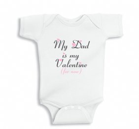 My Dad is my Valentine for now Baby Bodysuit or Kids Shirt