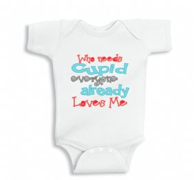 Who Needs CUPID Everyone Already Loves Me Baby Bodysuit or Toddler Shirt